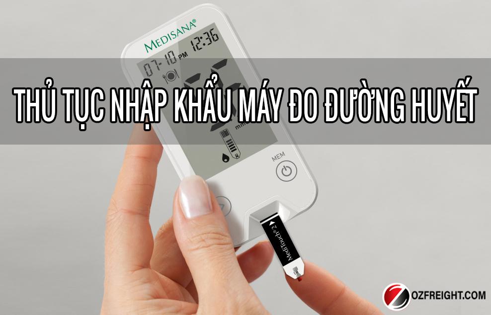 thủ tục nhập khẩu máy đo đường huyết