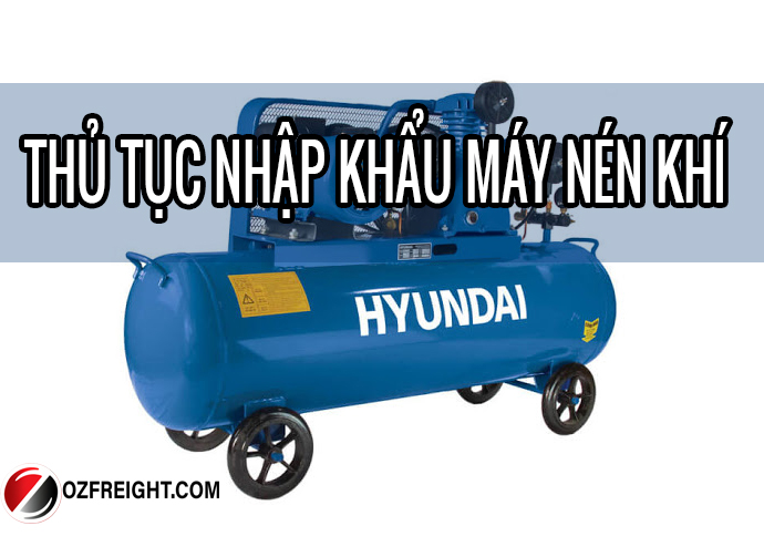 thủ tục nhập khẩu máy nén khí